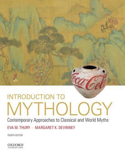 Introduction to Mythology Contemporary Approaches to Classical and World Myths 4th 2016 9780190262983 Front Cover
