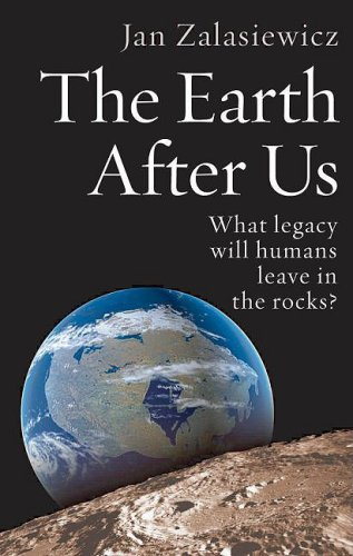 Earth after Us What Legacy Will Humans Leave in the Rocks?  2009 edition cover