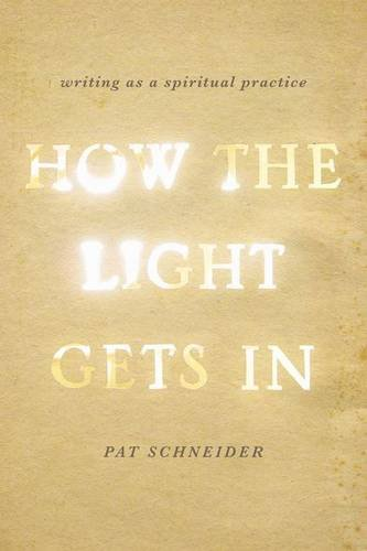 How the Light Gets In Writing As a Spiritual Practice  2013 edition cover