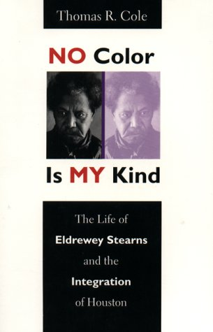 No Color Is My Kind The Life of Eldrewey Stearns and the Integration of Houston  1997 edition cover