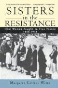 Sisters in the Resistance How Women Fought to Free France, 1940-1945  1995 9780471196983 Front Cover