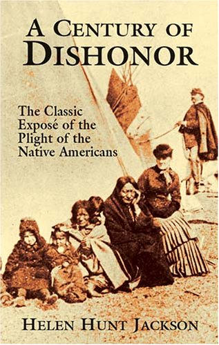 Century of Dishonor The Classic Expose of the Plight of the Native Americans  2003 (Unabridged) edition cover