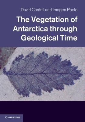 Vegetation of Antarctica Through Geological Time   2012 9780521855983 Front Cover