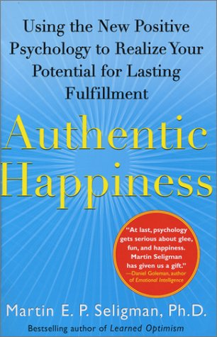Authentic Happiness Using the New Positive Psychology to Realize Your Potential for Lasting Fulfillment  2002 9780743222983 Front Cover