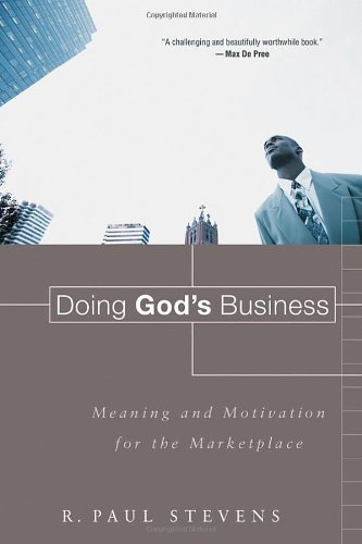 Doing God's Business Meaning and Motivation for the Marketplace  2006 edition cover