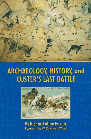 Archaeology, History, and Custer's Last Battle The Little Big Horn Reexamined  1993 edition cover