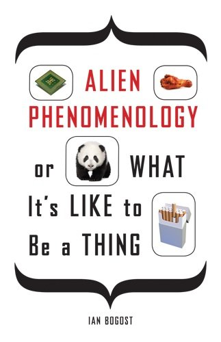 Alien Phenomenology, or What It's Like to Be a Thing   2012 edition cover