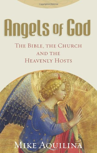 Angels of God The Bible, the Church and the Heavenly Hosts N/A edition cover