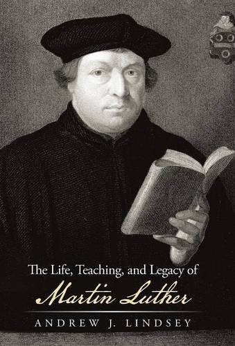 Life, Teaching, and Legacy of Martin Luther   2013 9781490819983 Front Cover