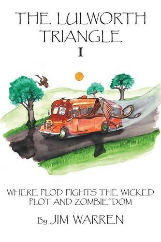 Lulworth Triangle Where Plod Fights the Wicked Plot and Zombie~Dom  2013 9781491883983 Front Cover