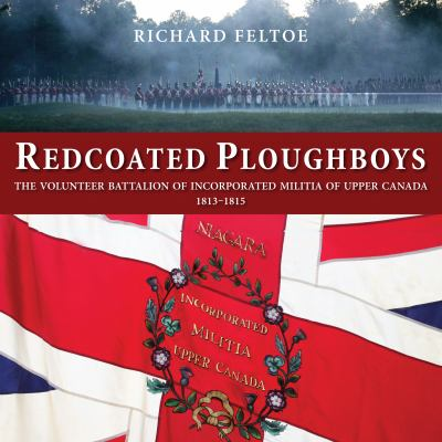 Redcoated Ploughboys The Volunteer Battalion of Incorporated Militia of Upper Canada, 1813-1815  2012 9781554889983 Front Cover