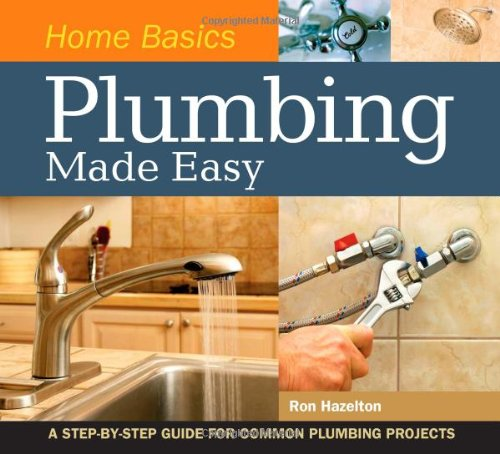 Home Basics - Plumbing Made Easy A Step-by-Step Guide for Common Plumbing Projects  2009 9781558708983 Front Cover
