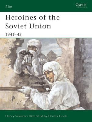Heroines of the Soviet Union 1941-45   2003 9781841765983 Front Cover