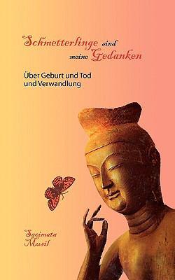 Schmetterlinge sind meine Gedanken �ber Geburt und Tod und Verwandlung N/A 9783837030983 Front Cover