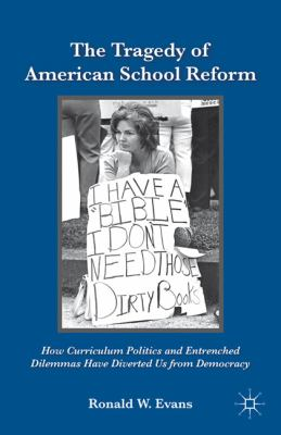 Tragedy of American School Reform How Curriculum Politics and Entrenched Dilemmas Have Diverted Us from Democracy  2011 9780230107984 Front Cover