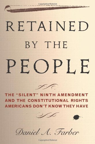 Retained by the People The Silent Ninth Amendment and the Constitutional Rights Americans Don't Know They Have  2007 9780465022984 Front Cover