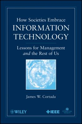 How Societies Embrace Information Technology Lessons for Management and the Rest of Us  2009 9780470534984 Front Cover