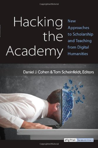 Hacking the Academy New Approaches to Scholarship and Teaching from Digital Humanities  2013 9780472051984 Front Cover