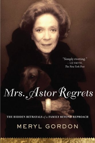 Mrs. Astor Regrets The Hidden Betrayals of a Family Beyond Reproach  2008 edition cover
