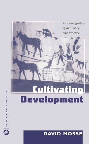 Cultivating Development An Ethnography of Aid Policy and Practice  2004 9780745317984 Front Cover