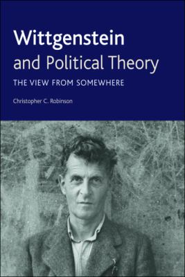 Wittgenstein and Political Theory The View from Somewhere  2011 9780748642984 Front Cover