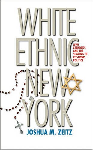 White Ethnic New York Jews, Catholics, and the Shaping of Postwar Politics  2007 edition cover