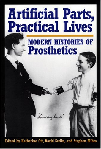 Artificial Parts, Practical Lives Modern Histories of Prosthetics  2001 edition cover