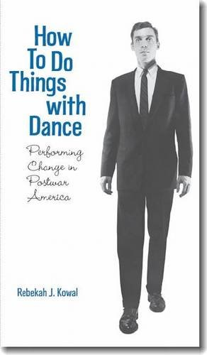How to Do Things with Dance Performing Change in Postwar America  2010 edition cover