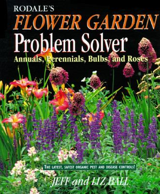 Rodale's Flower Garden Problem Solver Annuals, Perennials, Bulbs and Roses Revised  9780875966984 Front Cover
