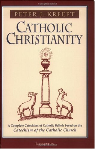 Catholic Christianity A Complete Catechism of Catholic Beliefs Based on the Catechism of the Catholic Church  2001 edition cover