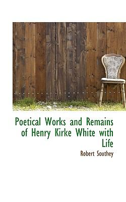 Poetical Works and Remains of Henry Kirke White with Life N/A 9781115960984 Front Cover