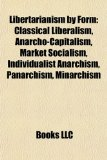 Libertarianism by Form Classical Liberalism, Anarcho-Capitalism, Market Socialism, Individualist Anarchism, Panarchism, Minarchism N/A edition cover