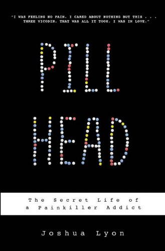 Pill Head The Secret Life of a Painkiller Addict  2009 9781401322984 Front Cover