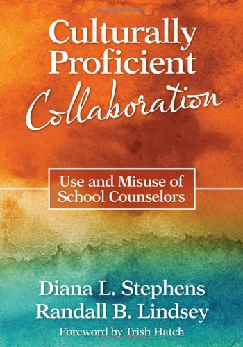 Culturally Proficient Collaboration Use and Misuse of School Counselors  2011 edition cover