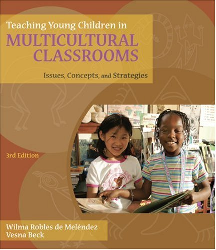 Teaching Young Children in Multicultural Classrooms Issues, Concepts, and Strategies 3rd 2010 9781428376984 Front Cover