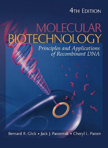 Molecular Biotechnology Principles and Applications of Recombinant DNA 4th 2010 edition cover
