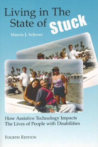 Living in the State of Stuck: How Assistive Technology Impacts the Lives of People With Disabilities 4th 2005 edition cover