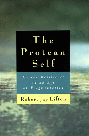 Protean Self Human Resilience in an Age of Fragmentation  1999 edition cover