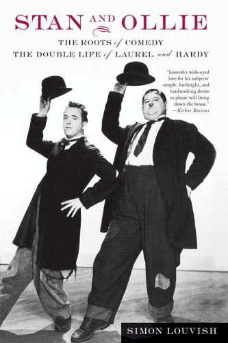 Stan and Ollie: the Roots of Comedy The Double Life of Laurel and Hardy  2004 9780312325985 Front Cover