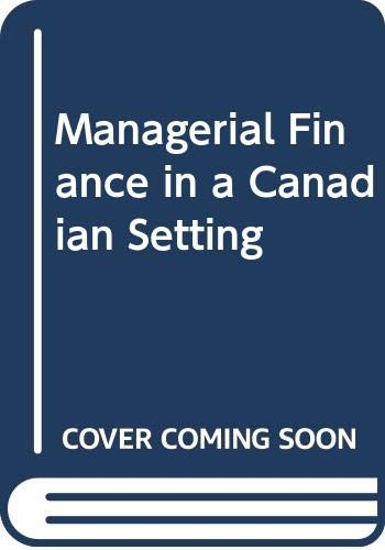 Managerial Finance in a Canadian Setting  5th 1998 (Revised) 9780471642985 Front Cover