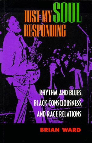 Just My Soul Responding Rhythm and Blues, Black Consciousness, and Race Relations N/A edition cover