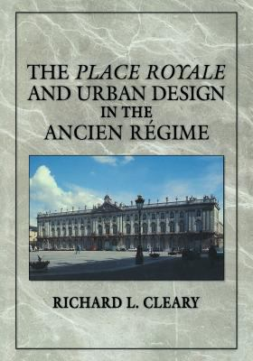 Place Royale and Urban Design in the Ancien R�gime   2011 9780521369985 Front Cover