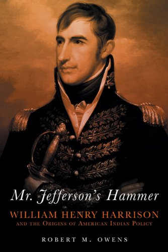 Mr. Jefferson's Hammer William Henry Harrison and the Origins of American Indian Policy  2011 edition cover