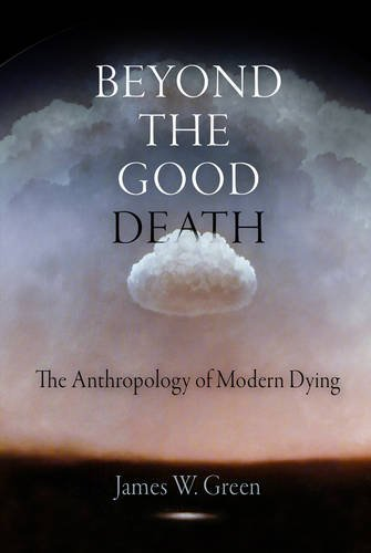 Beyond the Good Death The Anthropology of Modern Dying  2008 edition cover