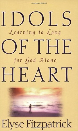 Idols of the Heart Learning to Long for God Alone  2001 edition cover