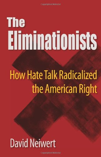 Eliminationists How Hate Talk Radicalized the American Right  2009 edition cover