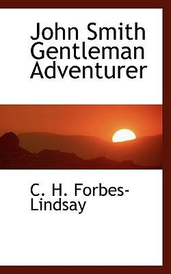 John Smith Gentleman Adventurer  N/A 9781116700985 Front Cover