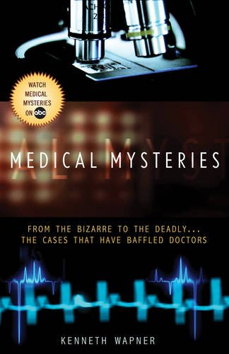 Medical Mysteries From the Bizarre to the Deadly... The Cases That Have Baffled Doctors  2009 9781401309985 Front Cover