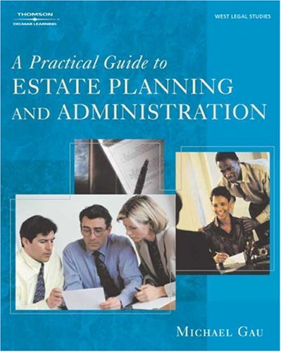 Practical Guide to Estate Planning and Administration   2005 9781401817985 Front Cover