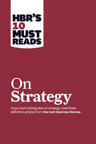 HBR's 10 Must Reads on Strategy Featured Article What Is Strategy? by Michael E. Porter  2011 edition cover